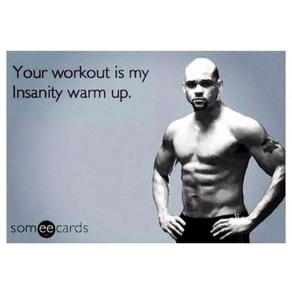 Douchebag Gym Quotes: Your Workout Is My #Insanity Warm Up!