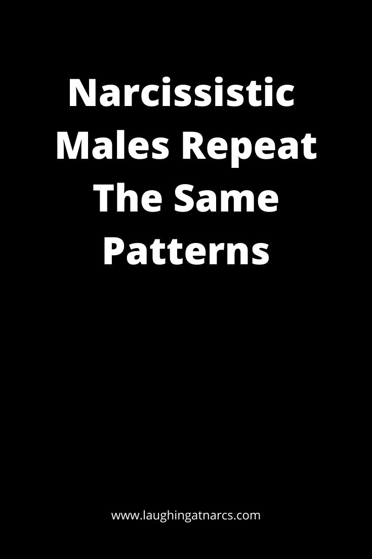 Narcissistic Males Repeat The Same Patterns
