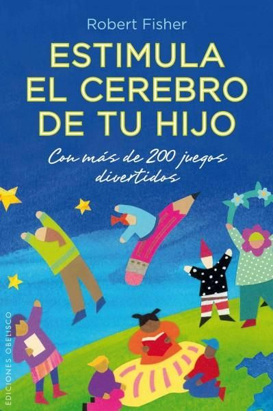 Estimula el cerebro de tu hijo / Brain Games for Your Child: Con Mas De 200 Juegos Divertidos