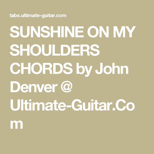 Sunshine On My Shoulders Chords By John Denver Ultimate Guitar