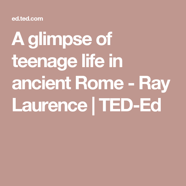 A glimpse of teenage life in ancient Rome - Ray Laurence | TED-Ed