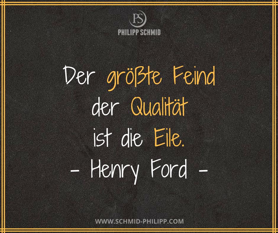 qualität sprüche Der größte Feind der Qualität ist die Eile.   Henry Ford  qualität sprüche