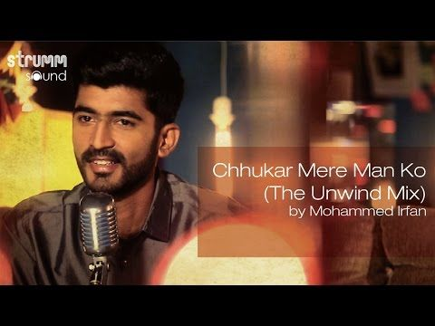 Chhukar Mere Man Ko The Unwind Mix By Mohammed Irfan Classic Songs Man Songs