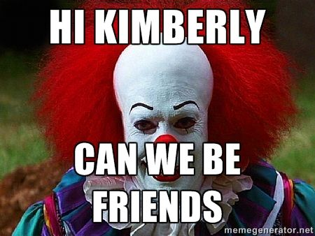 ad312b0347bcd2eb74bf5b5676141e20 hi kimberly can we be friends pennywise the clown meme