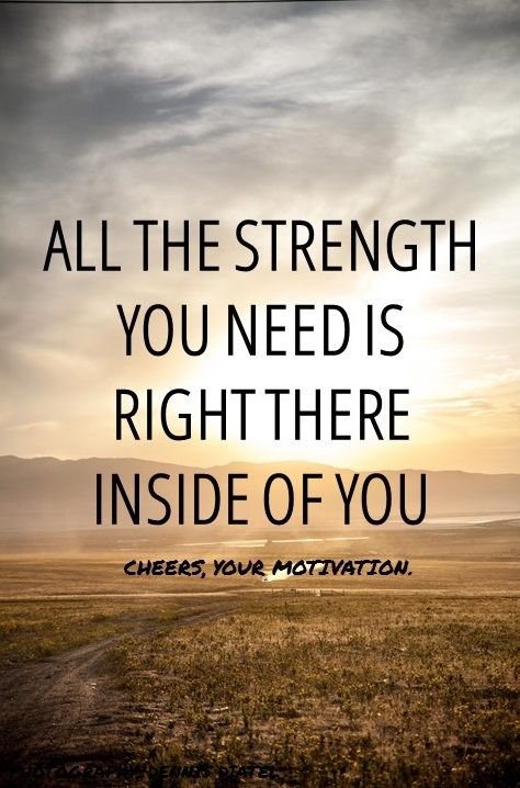 All the strength you need is right there inside of you for Short inspirational quotes about strength