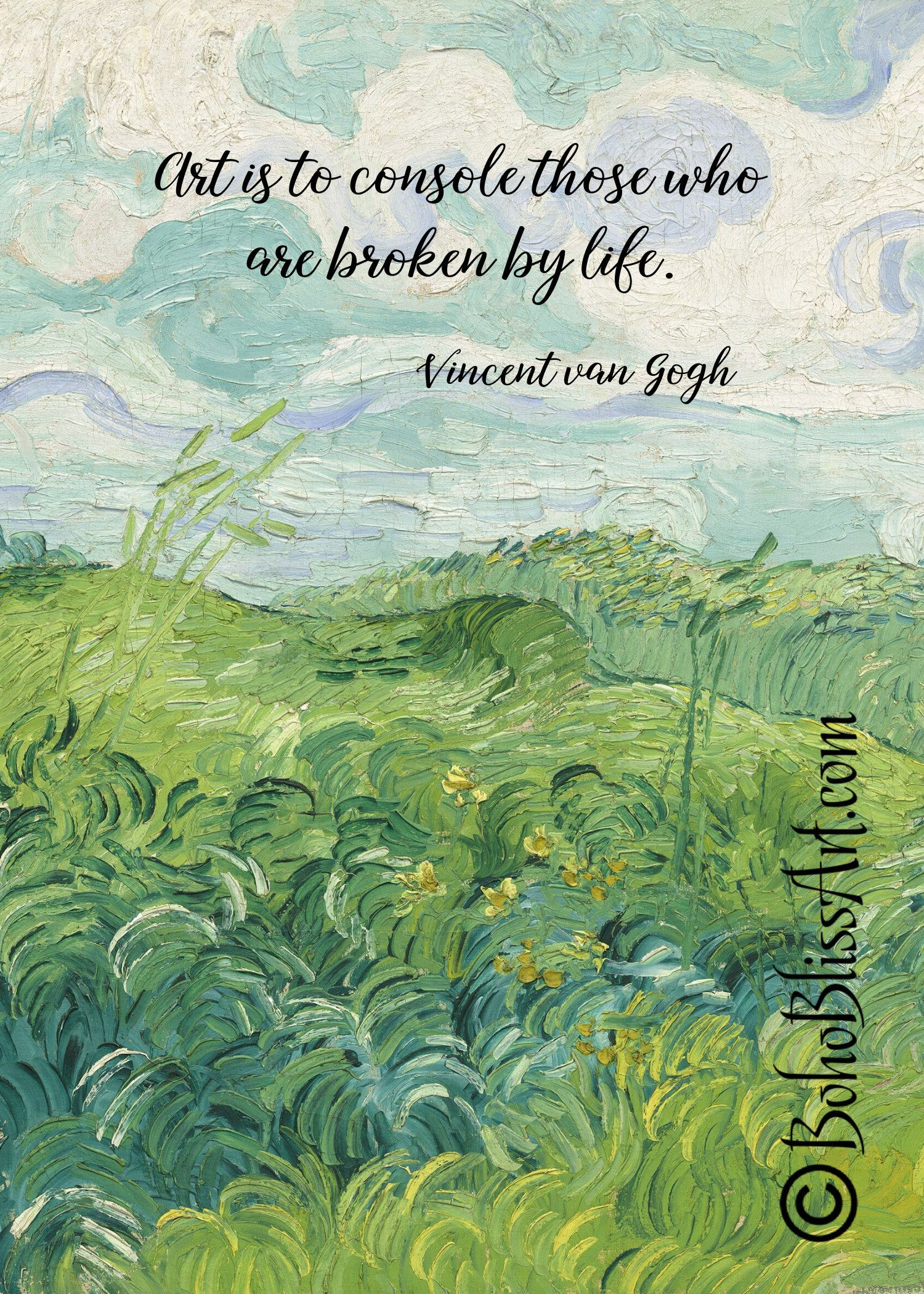 Vincent van Gogh Quote: Art is to console those who are broken by life. Perfect Gift for Artists! Green Wheat Fields Art Print