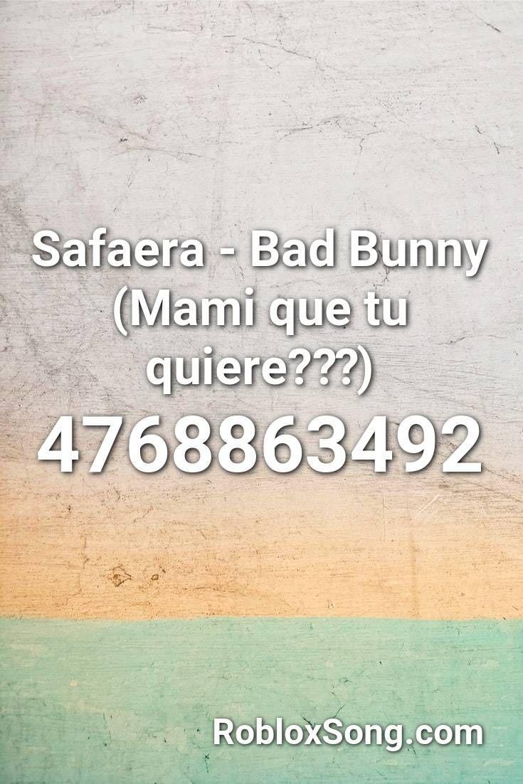 Safaera Bad Bunny Mami Que Tu Quiere Roblox Id Roblox Music Codes In 2021 Never Gonna Mariah Carey Roblox