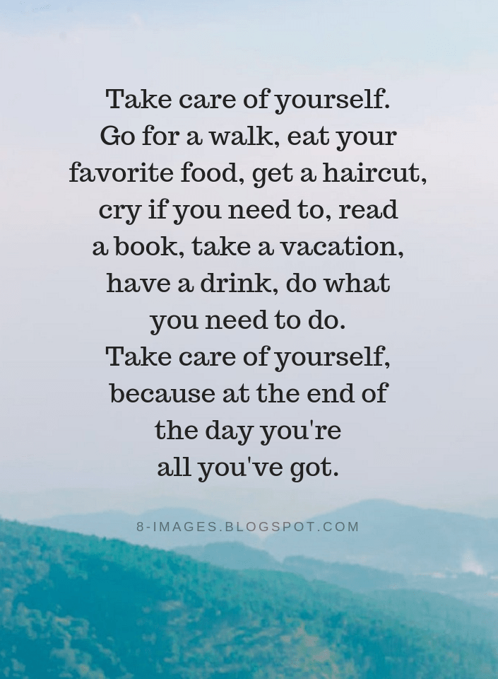 Take Care Of Yourself Quotes Take Care Of Yourself Go For A Walk Eat Your Favorite Fo Take Care Of Yourself Quotes Be Yourself Quotes Improve Yourself Quotes