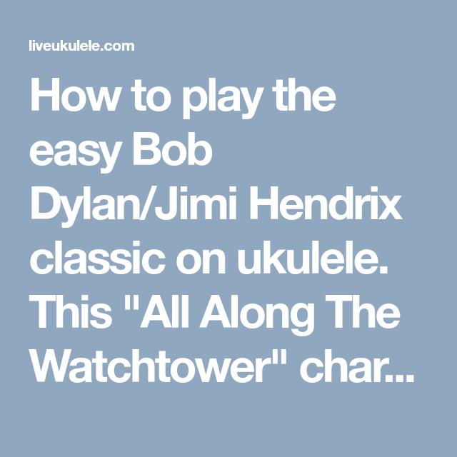 All Along The Watchtower By Bob Dylan Ukulele Chords Ukulele