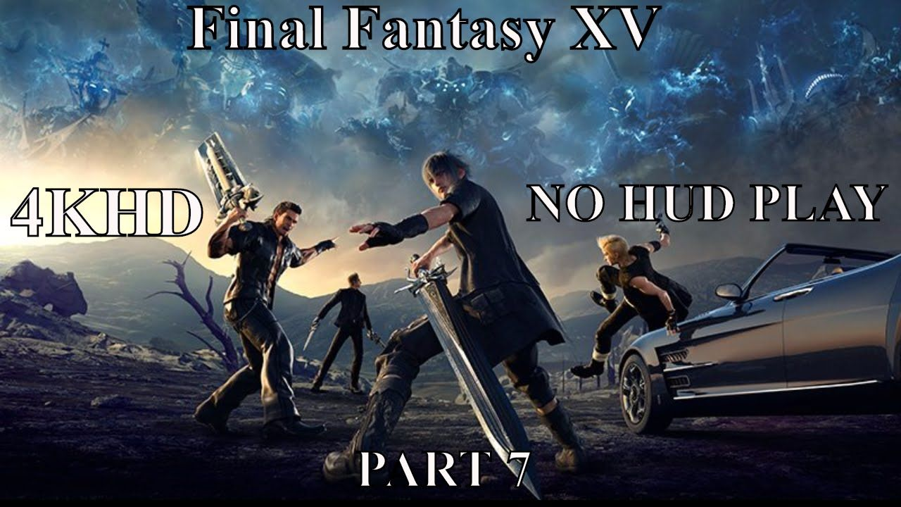 Final Fantasy XV PS4 PRO NO HUD PLAY HD Part 7 - Engaging