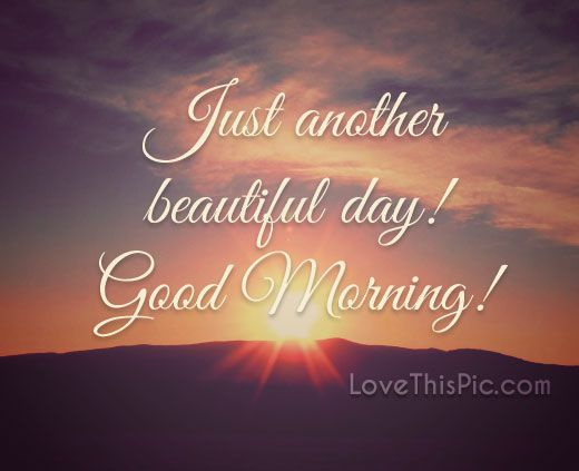 Just Another Beautiful Day Quotes Quote Morning Good Morning Cute