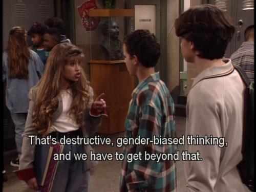 """""""that's destructive, gender-biased thinking, and we have to get beyond that."""" Topanga, Boy Meets World"""