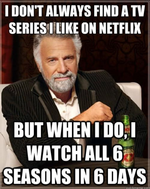 Yep, 6 seasons of Doctor Who in 5.5 days lol. Watching drop dead diva right now, almost done. It has been three days