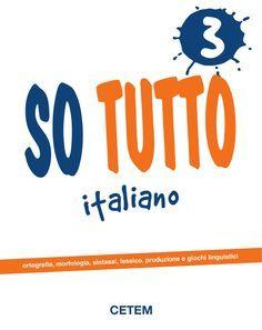 SO TUTTO 3 3 i t a l i a n o CETEM ortografia,morfologia,sintassi,lessico ,produzione e giochi linguistici