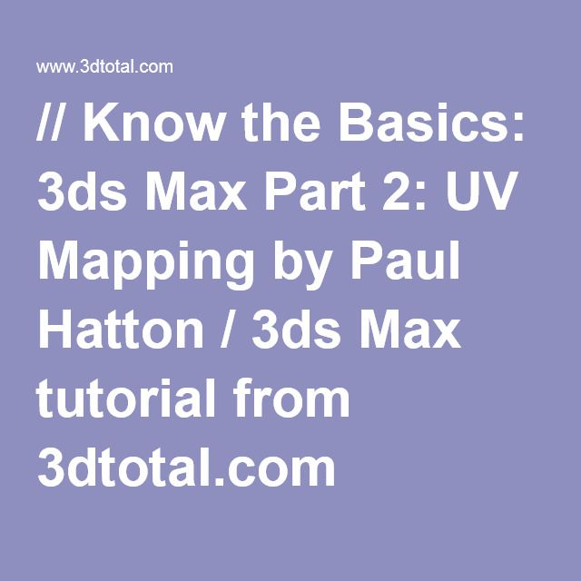// Know the Basics: 3ds Max Part 2: UV Mapping by Paul Hatton / 3ds Max tutorial from 3dtotal.com