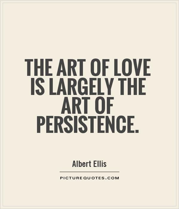 The Art Of Love Is Largely The Art Of Persistence Just Be