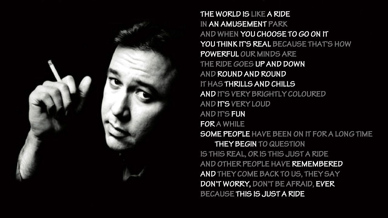 It's just a ride.... Bill Hicks | Bill hicks, Bill hicks quotes, Gillian  welch