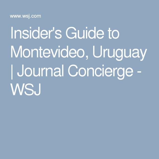 Insider's Guide to Montevideo, Uruguay | Journal Concierge - WSJ