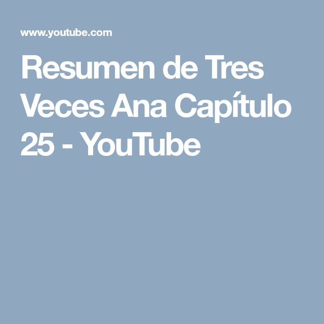 Resumen De Tres Veces Ana Capitulo 25 Youtube With Images Jumpstart