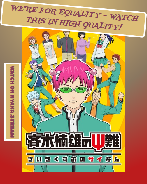 Watch Saiki Kusuo No Nan Online For Free Without Any Bothersome Ads Whatsoever Streaming