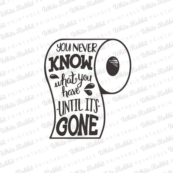Photo of You Never Know What You Have Until It's Gone: Digital File, Funny Bathroom Sign, Toilet Paper SVG, Cricut Silhouette Cut File, Home Decor