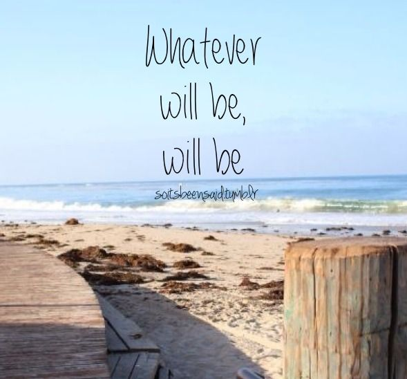 Whatever Will Be Will Bethe Futures Not Ours To Seeque Sera