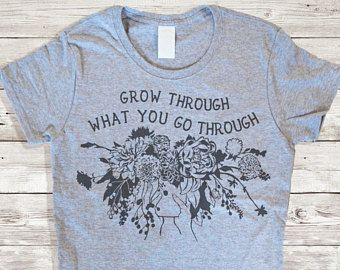 Feminist Shirt: Grow Through What You Go Through, CUSTOM Shirt, self care gift, self love quote, size S-3XL MANY COLORS