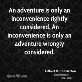 An adventure is only an inconvenience rightly considered ...