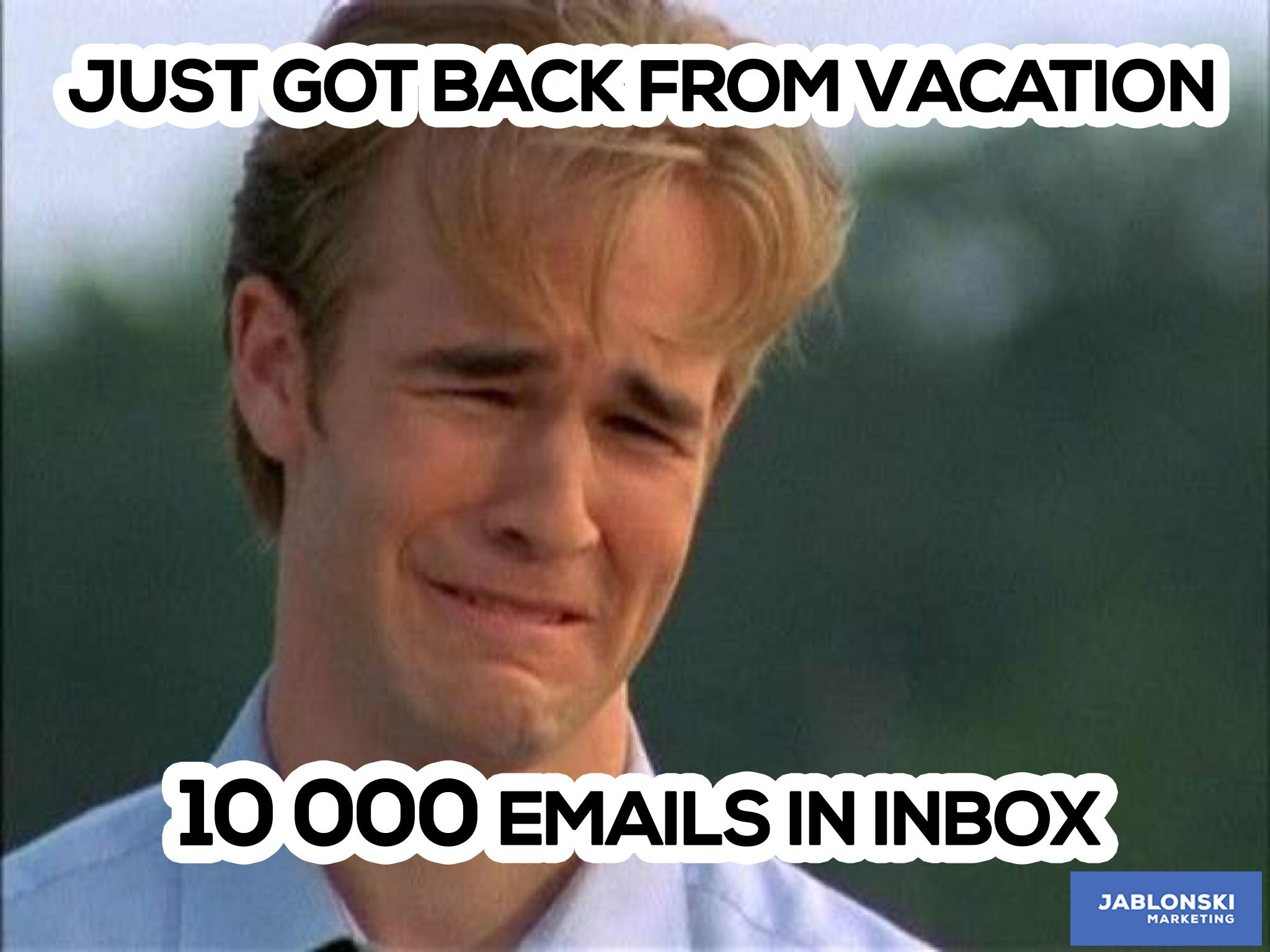 Just got back from vacation 10000 emails in inbox meme workmeme marketing humor funny reality sad gonnaworkhard