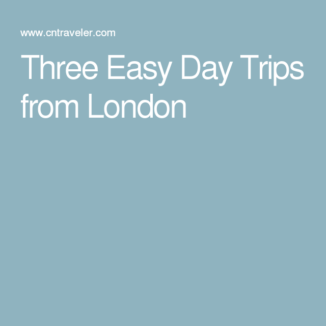 Three Easy Day Trips from London