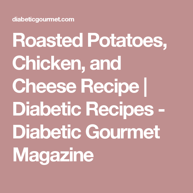 Roasted Potatoes, Chicken, and Cheese Recipe | Diabetic Recipes - Diabetic Gourmet Magazine