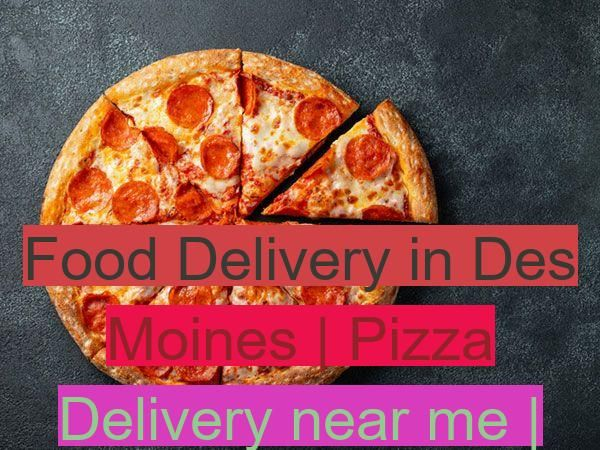 Restaurants Delivery Delivery Moines Moines Pizza Delivery Near Me Food Delivery In Des Moines Pizza Delivery Near Me Food Food Delivery Pizza Delivery