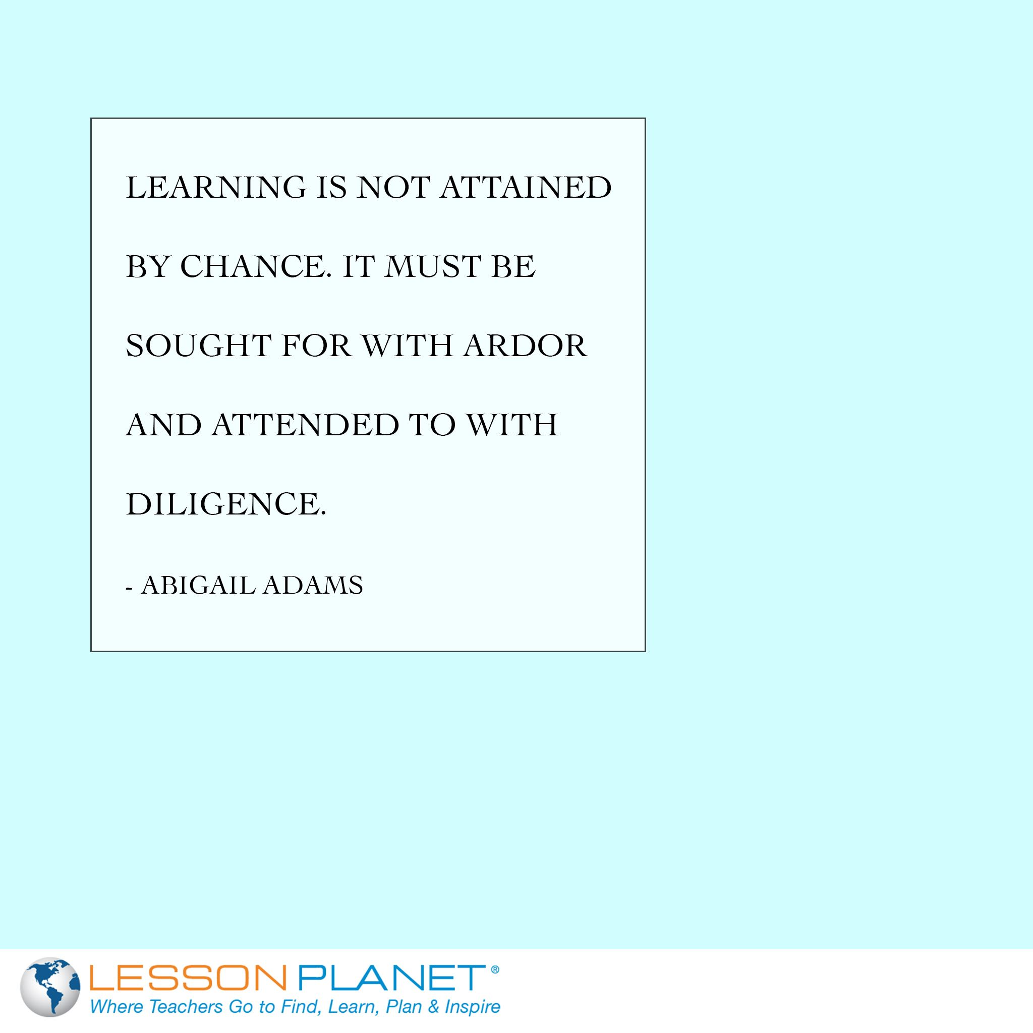 Learning Is Not Attained By Chance It Must Be Sought For