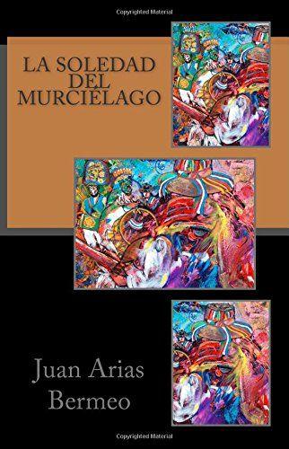 La soledad del murciélago (Pentalibro) (Volume 5) (Spanish Edition) by Juan Arias Bermeo http://www.amazon.com/dp/1507668317/ref=cm_sw_r_pi_dp_gip5ub0V90Y53