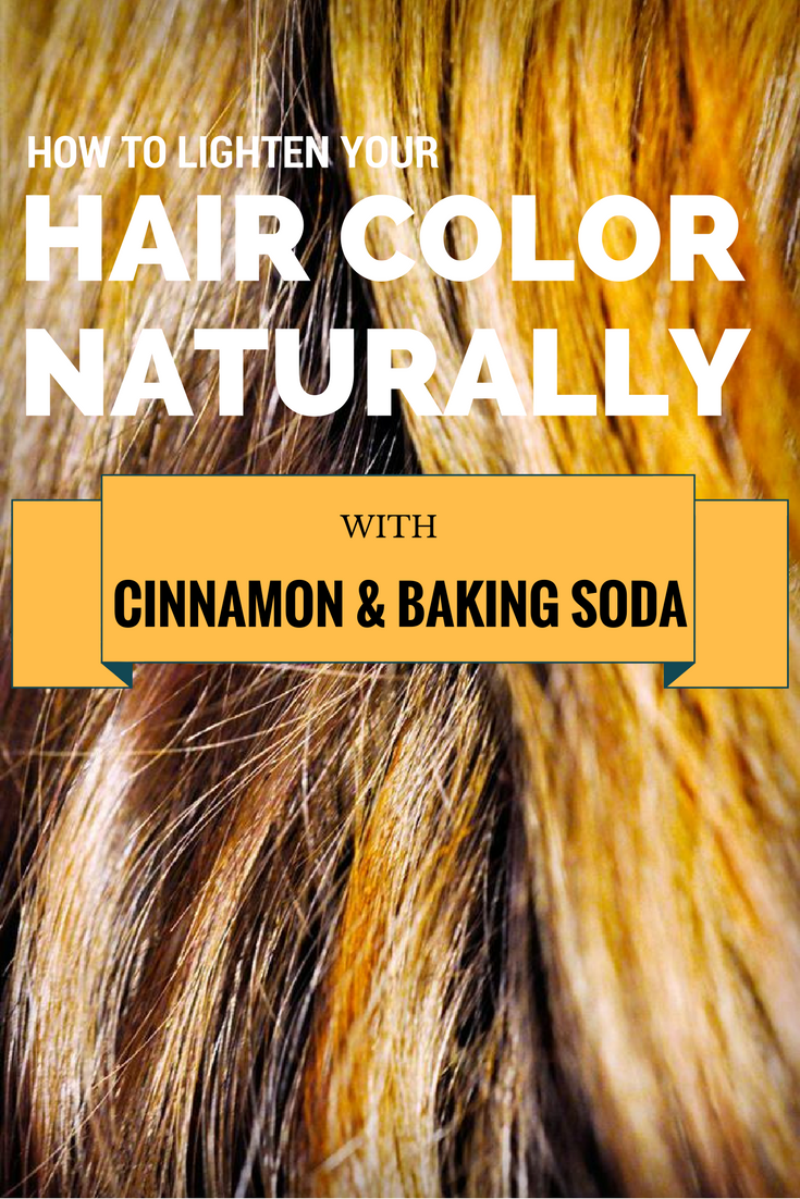 Learn How To Lighten Your Hair Color Naturally With Cinnamon And Baking Soda Baking Soda Hair Lightener Baking Soda For Hair How To Lighten Hair