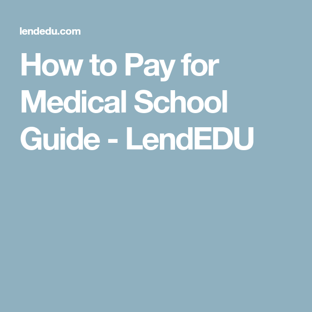 How to Pay for Medical School Guide - LendEDU