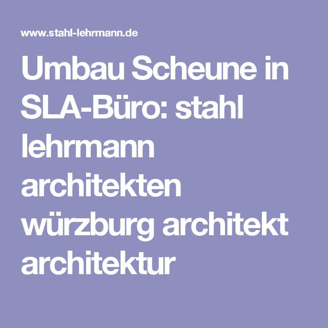 Architekt Würzburg umbau scheune in sla büro stahl lehrmann architekten würzburg