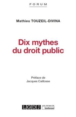Dix Mythes Du Droit Public Mathieu Touzeil Divina Droit Public Les Mythes Public