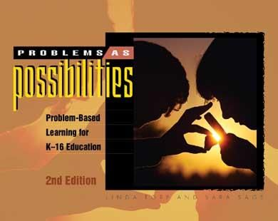Problems as Possibilities: Problem-Based Learning for K–16 Education 2nd Edition