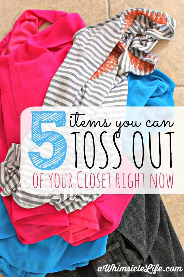 5 Items You Can Toss From Your Closet Today!