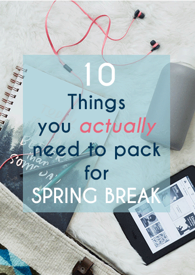 502c75803dc 10 Things You Actually Need To Pack for Spring Break