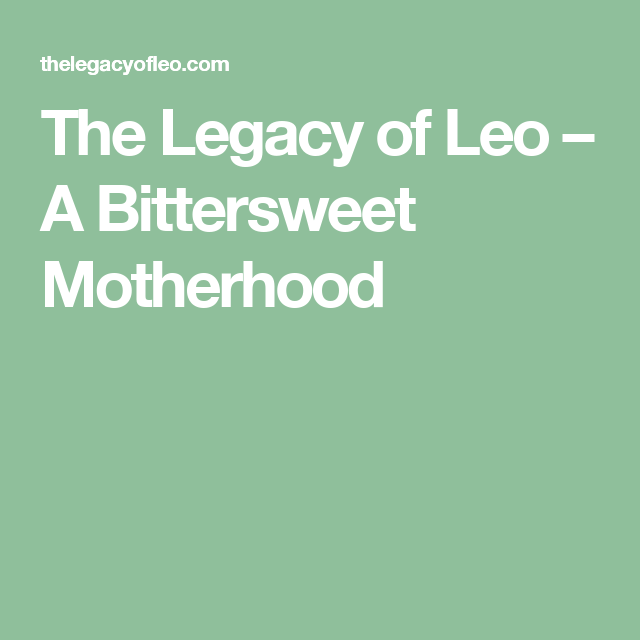 The Legacy of Leo – A Bittersweet Motherhood