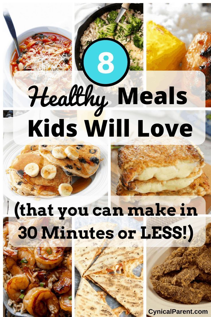 8 Healthy Meals Kids Will Love (that you can make in 30 minutes or LESS!) - Cynical Parent