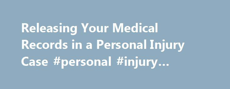 Releasing Your Medical Records in a Personal Injury Case #personal ...
