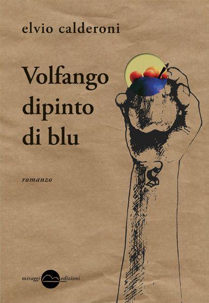 Volfango Dipinto Di Blu Elvio Calderoni Un Romanzo Corale Di