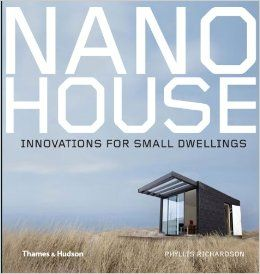 Nano house : innovations for small dwellings, 2014. Today's challenge for architects and designers is to produce small-scale habitats that are more ecological, flexible and efficient, as well as adhering to modern standards of style and comfort. Nano House presents the latest and most exciting solutions for houses where space is at a premium, nature must be preserved or accommodation created for those who need it most.