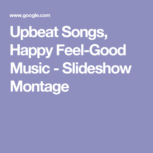 Upbeat Songs, Happy Feel-Good Music - Slideshow Montage