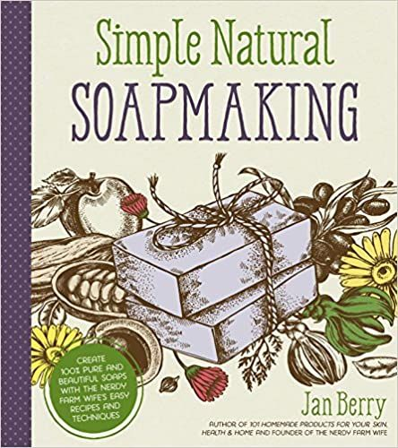 Easy More Comprehensive: Simple & Natural Soapmaking: Create 100