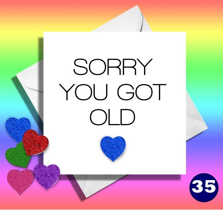 Sorry you got oldfunny birthday cardfriendmatewifehusband funny birthday cardfriendmatewifehusband bookmarktalkfo Images