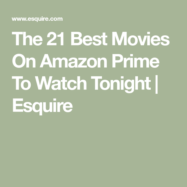 The 50 Best Movies On Amazon Prime Uk Best Movies On Amazon Amazon Prime Movies Prime Movies